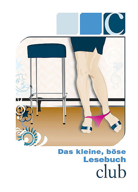 Das kleine, böse Lesebuch – C wie Club, Mark Later, Mark Pond, Gerd B. Weiss, Stephan Becker, Simon Wood, Hamilkar Barkas, Loretta Reet, Toni Tourek