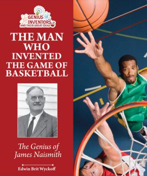 The Man Who Invented the Game of Basketball, Edwin Brit Wyckoff