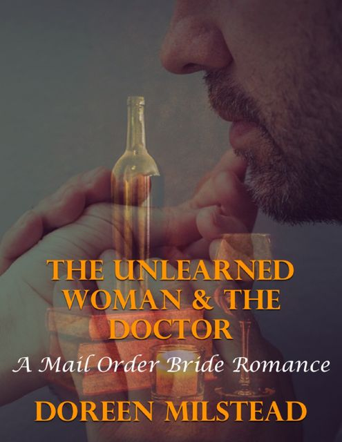 The Unlearned Woman & the Doctor: A Mail Order Bride Romance, Doreen Milstead