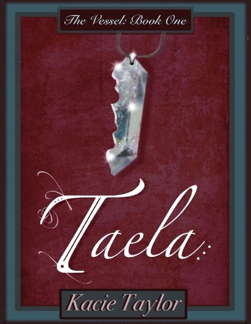 Taela: The Vessel Book One, Kacie Taylor