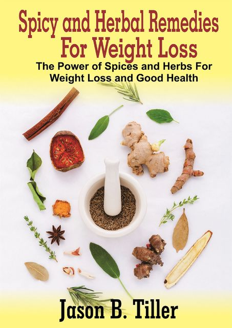 Spicy and Herbal Remedies for Weight Loss, Jason B. Tiller