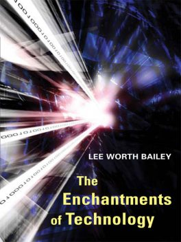 The Enchantments of Technology, Lee Bailey