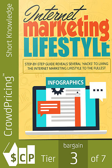 Internet Marketing Lifestyle – Step-by-step Guide Reveals Several 'Hacks' to Living the Internet Marketing Lifestyle to the Fullest, BookLover