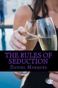 The Rules Of Seduction: From Attraction to Great Sex and Fulfilling Relationships, Daniel Marques