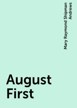 August First, Mary Raymond Shipman Andrews