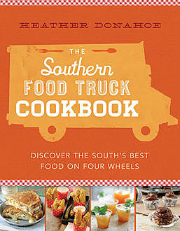 The Southern Food Truck Cookbook, Heather Donahoe