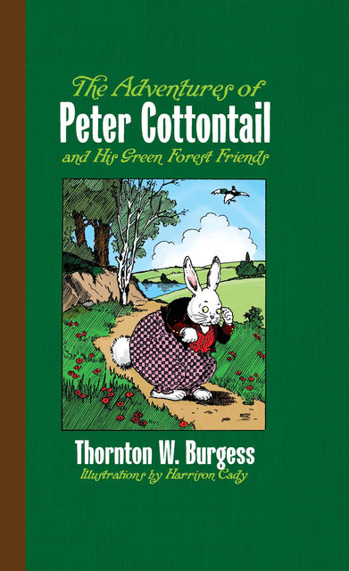 The Adventures of Peter Cottontail and His Green Forest Friends, Thornton W.Burgess, Harrison Cady