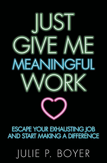Just Give Me Meaningful Work, Julie P. Boyer