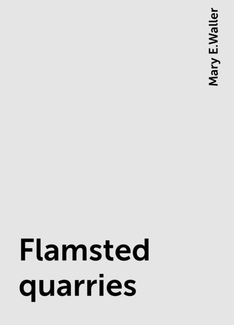 Flamsted quarries, Mary E.Waller