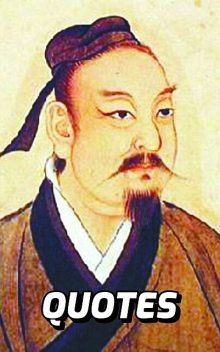 The Ancient Wisdom Of Sun Tzu: The Very Best Quotes By The Legendary Chinese General, Military Strategist, Writer And Philosopher Sun Tzu, Joe Ellis