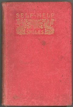 Self help; with illustrations of conduct and perseverance, Samuel Smiles