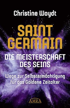 SAINT GERMAIN. Die Meisterschaft des Seins, Christine Woydt, Saint Germain