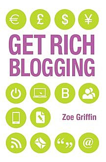 Get Rich Blogging, Zoe Griffin
