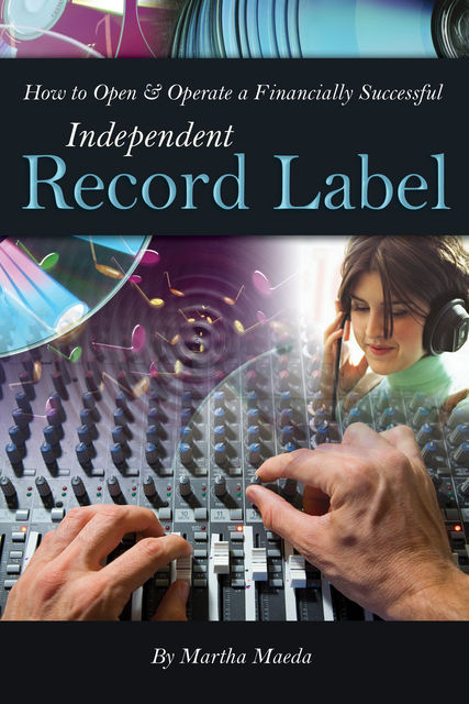 How to Open & Operate a Financially Successful Independent Record Label, Martha Maeda