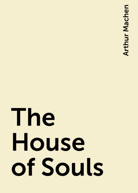 The House of Souls, Arthur Machen