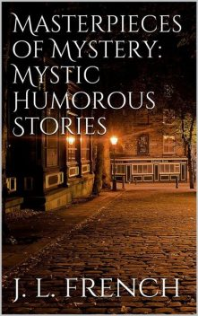 Masterpieces of Mystery: Mystic-Humorous Stories, Joseph Lewis French