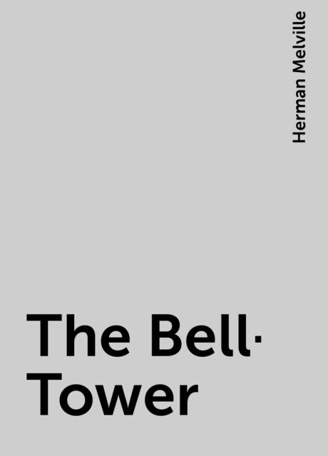 The Bell-Tower, Herman Melville