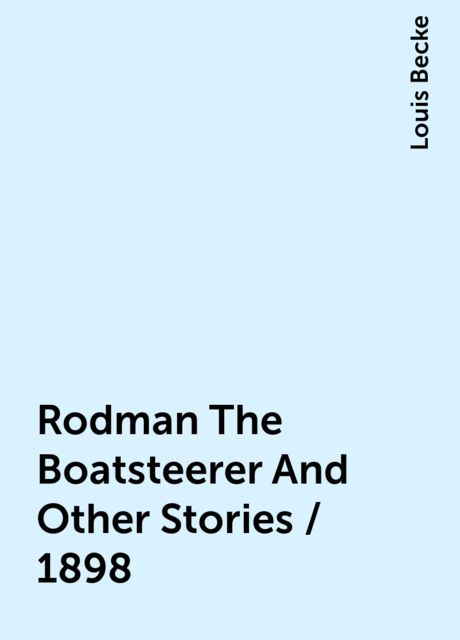 Rodman The Boatsteerer And Other Stories / 1898, Louis Becke