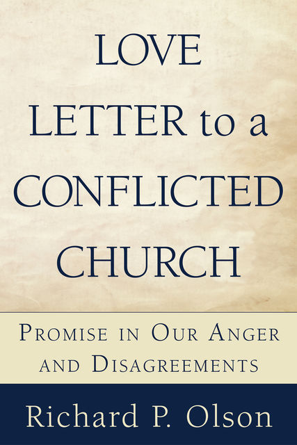 Love Letter to a Conflicted Church, Richard P. Olson