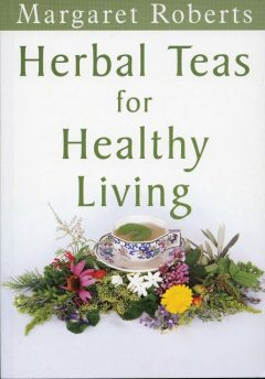 Herbal Teas for Healthy Living, Margaret Roberts