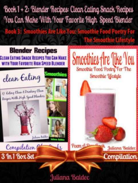 Blender Recipes: Clean Eating Snack Recipes You Can Make With Your Favorite High Speed Blender: Clean Eating Snack Recipes (Best Blender Recipes) + Smoothies Are Like You, Juliana Baldec