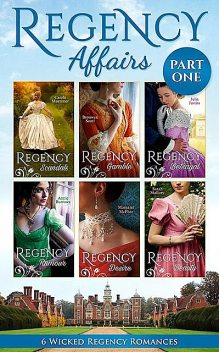 Regency Affairs Part 1: Books 1–6 Of 12, Carole Mortimer, Julia Justiss, Annie Burrows, Sarah Mallory, Bronwyn Scott, Margaret McPhee