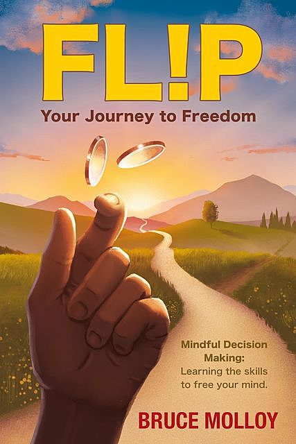 FLIP Your Journey To Freedom: Mindful Decision  Making, Molloy Bruce