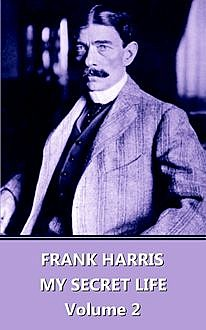 My Lives and Loves – Volume 2, Frank Harris
