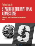 The Best Book On Stanford International Admissions (Tips For TOEFL Prep, Admissions Essays, Filling Out The Common App, SAT Prep, And More), Andrea Sy