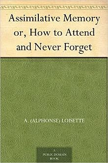 Assimilative Memory / or, How to Attend and Never Forget, Alphonse Loisette