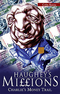 Haughey's Millions – On the Trail of Charlie's Money, Colm Keena