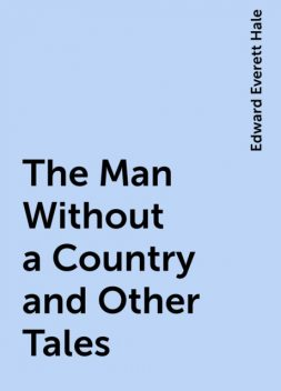 The Man Without a Country and Other Tales, Edward Everett Hale