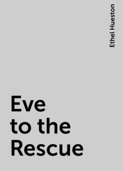 Eve to the Rescue, Ethel Hueston