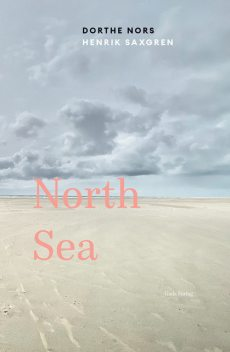 North Sea, Dorthe Nors, Henrik Saxgren