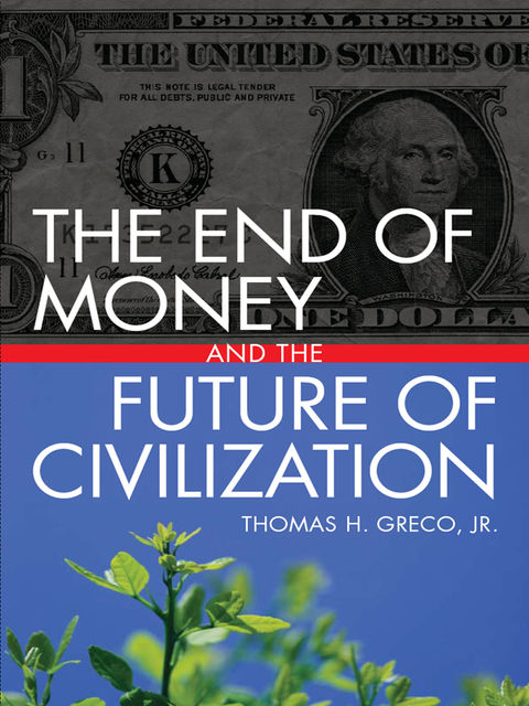 The End of Money and the Future of Civilization, Thomas Greco