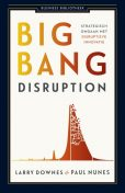 Big bang disruption, Larry Downes, Paul Nunes