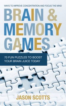 Brain and Memory Games: 70 Fun Puzzles to Boost Your Brain Juice Today, Jason Scotts