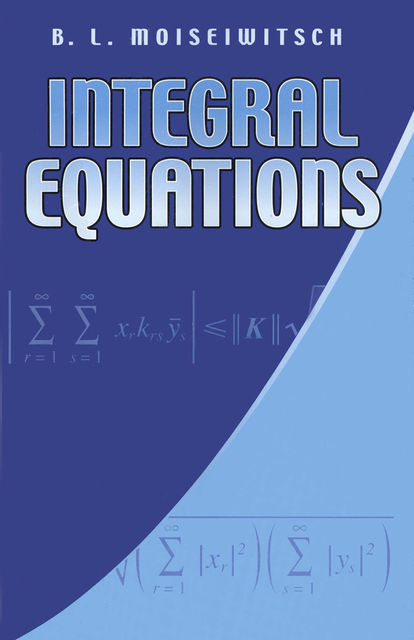 Integral Equations, B.L.Moiseiwitsch