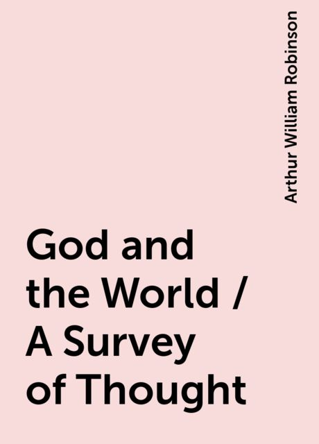 God and the World / A Survey of Thought, Arthur William Robinson
