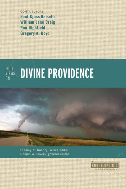Four Views on Divine Providence, William Craig, Gregory Boyd, Paul Kjoss Helseth, Ron Highfield