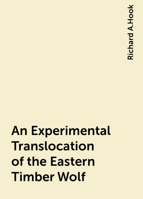 An Experimental Translocation of the Eastern Timber Wolf, Richard A.Hook