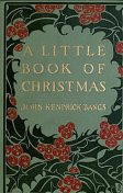 A Little Book of Christmas, John Kendrick Bangs