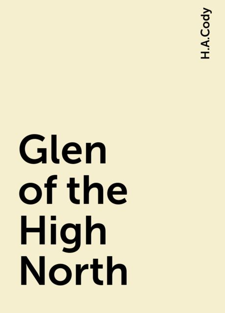 Glen of the High North, H.A.Cody