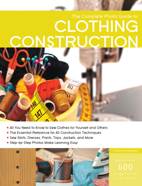 The Complete Photo Guide to Clothing Construction, Christine Haynes
