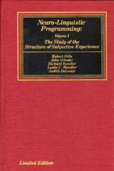 Neuro–Linguistic Programming: Volume I. The Study of the Structure of Subjective Experience, John Grinder, Richard Bandler, Judith DeLozier, Leslie Cameron-Bandler, Robert Dilts