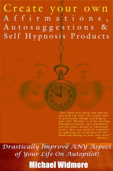 Create Your Own Affirmations, Autosuggestions and Self Hypnosis Products, Michael Widmore