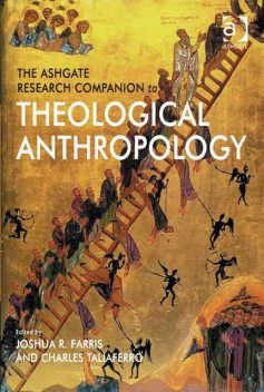 The Ashgate Research Companion to Theological Anthropology, Joshua R.Farris