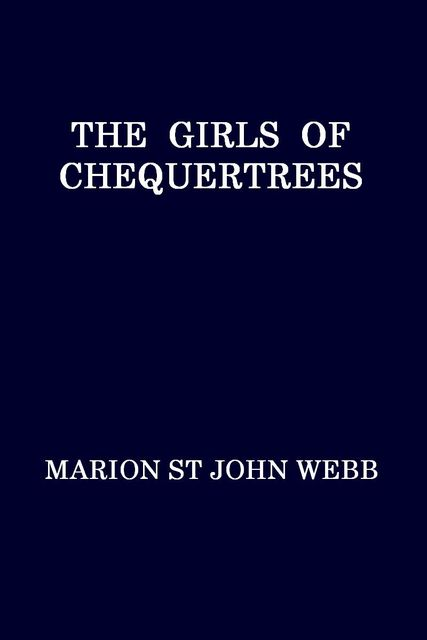 The Girls of Chequertrees, Marion St John Webb