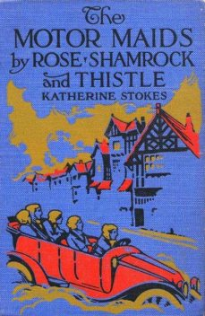The Motor Maids by Rose, Shamrock and Thistle, Katherine Stokes