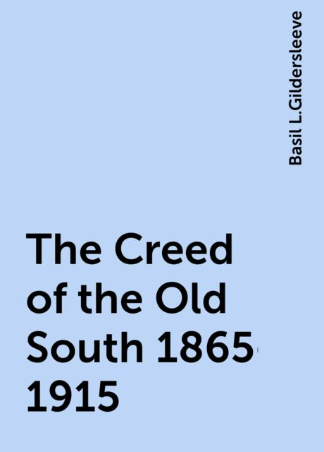 The Creed of the Old South 1865-1915, Basil L.Gildersleeve
